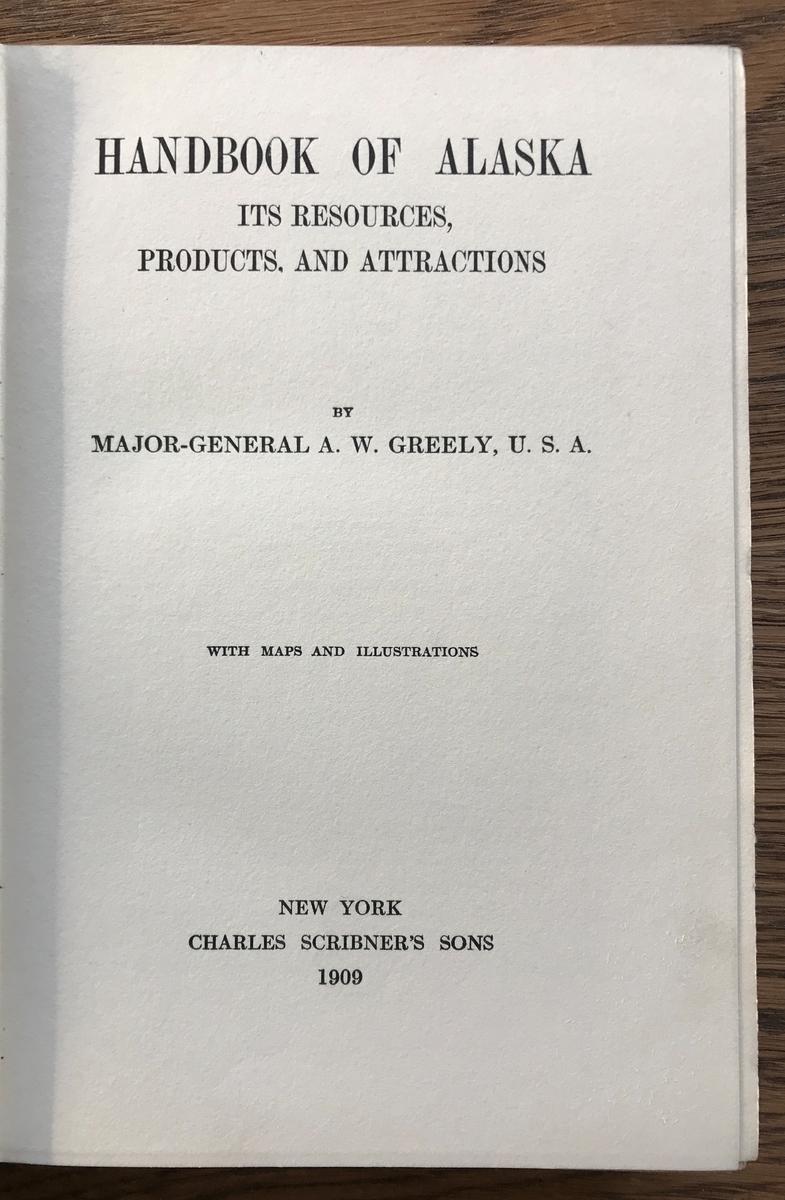 Bok. Greely, Maj.Gen.A.W.: Handbook of Alaska, its resources, products and attractions. N.Y. 1909.Brunt bind. På første side: To my friend Captain Roald Amundsen AW Greely